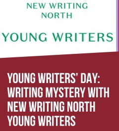 Purely Text in different fonts. Text reads: New Writing North. Young Writers. Young Writers' Day: Writing mystery with New Writing North Young Writers