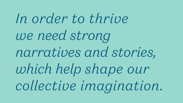 photo description: turquoise background, blue text reads 'In order to thrive we need strong narratives and stories, which help shape our collective imagination.'