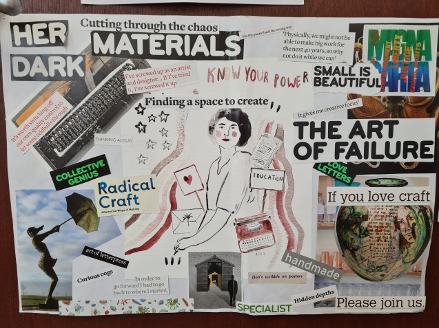 A collage on an A3 piece of white paper using pieces ripped from magazines. Phrases include: Her Dark Materials; cutting through the chaos; the art of failure; if you love craft; curious cogs; in order to go forward I had to go back to where I started. There are images including a sculpture of a naked woman holding out an umbrella and a woman with rosey cheeks surrounded by a typewriter and envelopes.
